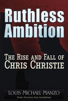 Image for Ruthless Ambition: The Rise and Fall of Chris Christie