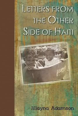 Letters from the Other Side of Haiti, Adamson, Jillayna