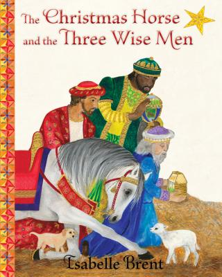 Image for The Christmas Horse and the Three Wise Men