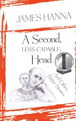 A Second, Less Capable, Head: And Other Rogue Stories, Hanna, James