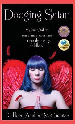 Dodging Satan: My Irish/Italian Sometimes Awesome, But Mostly Creepy, Childhood (1), McCormick, Kathleen Zamboni