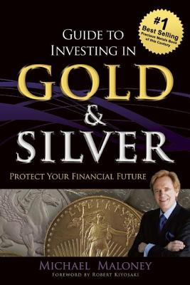 Image for Guide To Investing in Gold & Silver: Protect Your Financial Future