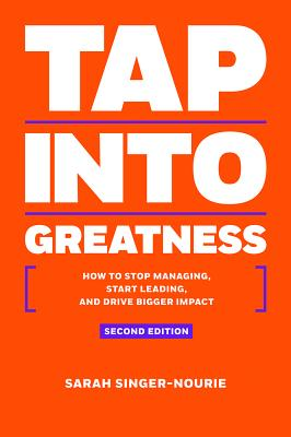 Image for Tap Into Greatness ? Second Edition: How to Stop Managing, Start Leading and Drive Bigger Impact