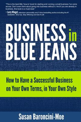 Image for Business In Blue Jeans: How To Have A Successful Business On Your Own Terms, In Your Own Style