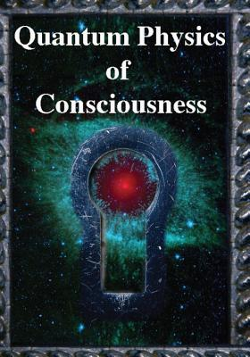 Image for Quantum Physics of Consciousness: The Quantum Physics of the Mind, Explained
