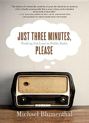 Just Three Minutes, Please: Thinking Out Loud on Public Radio, Blumenthal, Michael