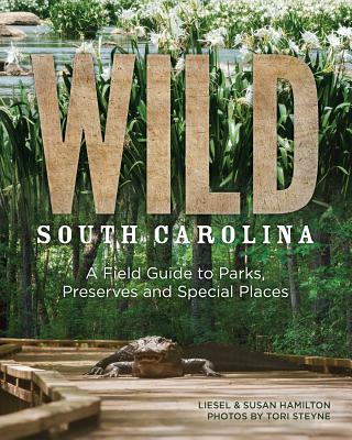 Image for Wild South Carolina: A Field Guide to Parks, Preserves and Special Places