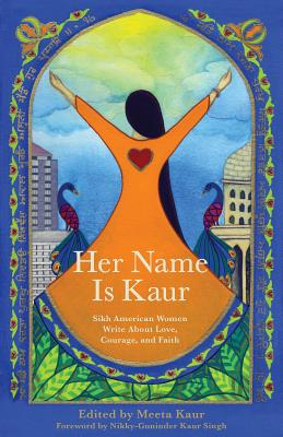 Image for Her Name Is Kaur: Sikh American Women Write about Love, Courage, and Faith