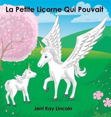 La Petite Licorne Qui Pouvait (French Edition), Lincoln, Jerri Kay