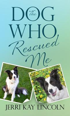 The Dog Who Rescued Me, Lincoln, Jerri Kay