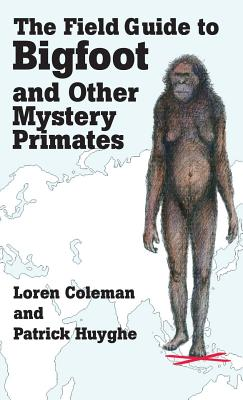 Image for THE FIELD GUIDE TO BIGFOOT AND OTHER MYSTERY PRIMATES