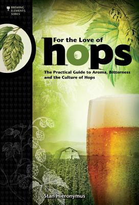 Image for For The Love of Hops: The Practical Guide to Aroma, Bitterness and the Culture of Hops (Brewing Elements)