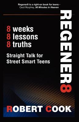 Image for Regener8: Straight Talk for Street Smart Teens