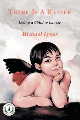 There Is A Reaper: Losing a Child to Cancer, Lynes, Michael