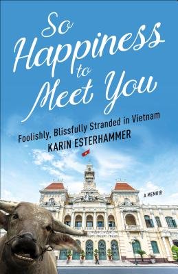 Image for So Happiness to Meet You: Foolishly, Blissfully Stranded in Vietnam