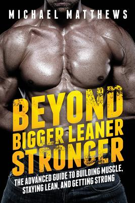 Image for Beyond Bigger Leaner Stronger: The Advanced Guide to Building Muscle, Staying Lean, and Getting Strong (The Build Muscle, Get Lean, and Stay Healthy Series)