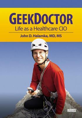 Geek Doctor: Life as Healthcare CIO (HIMSS Book Series)
