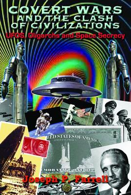Covert Wars And The Clash Of Civilizations: UFOs, Oligarchs And Space Secrecy, Joseph P Farrell