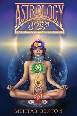 Astrology Yoga: Cosmic Cycles of Transformation, Mehtab Benton (Author)
