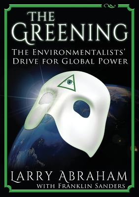 Image for The Greening: The Environmentalists' Drive for Global Power