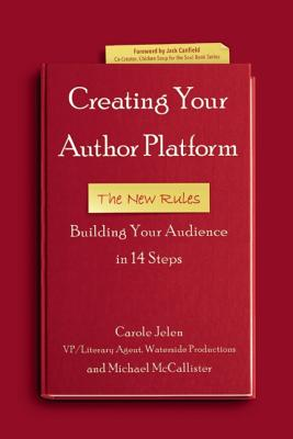 BUILD YOUR AUTHOR PLATFORM: THE NEW RULES: A LITERARY AGENT'S GUIDE TO GROWING YOUR AUDIENCE IN 14, JELEN, CAROLE