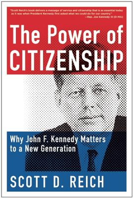 POWER OF CITIZENSHIP: WHY JOHN F. KENNEDY MATTERS TO A NEW GENERATION, REICH, SCOTT D.