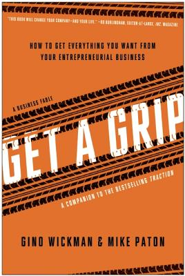 Image for Get A Grip: How to Get Everything You Want from Your Entrepreneurial Business