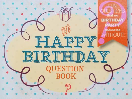 Image for The Happy Birthday Question Book: Fun Questions That No Birthday Party Should Be Without