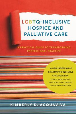 Image for LGBTQ-INCLUSIVE HOSPICE AND PALLIATIVE CARE A PRACTICAL GUIDE TO TRANSFORMING PROFESSIONAL PRACTICE