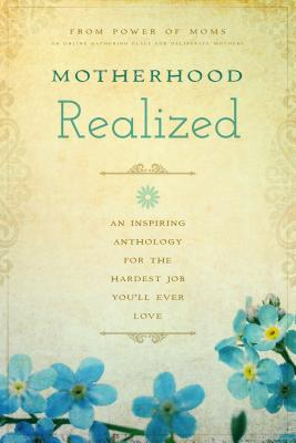 Image for Motherhood Realized: An Inspiring Anthology for the Hardest Job You'll Ever Love