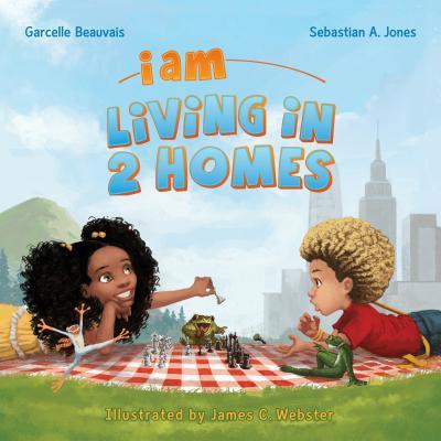 I Am Living in 2 Homes (I Am Book), Garcelle Beauvais; Sebastian A. Jones