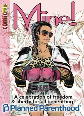Image for MINE!: A celebration of liberty and freedom for all benefitting Planned Parenthood