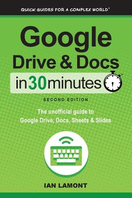 Image for Google Drive & Docs in 30 Minutes (2nd Edition): The unofficial guide to the new Google Drive, Docs, Sheets & Slides