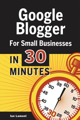 Image for Google Blogger For Small Businesses in 30 Minutes How to Create a Basic Website for Your Shop, Service, LLC, or Business Idea