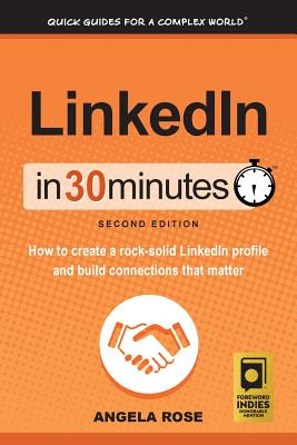 Image for LinkedIn in 30 Minutes How to Create a Rock-Solid LinkedIn Profile and Build Connections That Matter