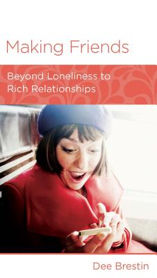 Image for Making Friends: Beyond Loneliness to Rich Relationships (Minibook)