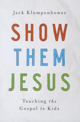 Image for Show them Jesus: Teaching the Gospel to Kids