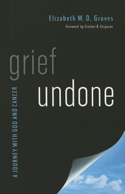 Image for Grief Undone: A Journey with God and Cancer