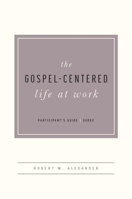 Image for The Gospel-Centered Life at Work Participant's Guide