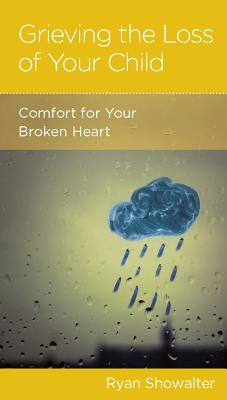 Image for Grieving the Loss of Your Child: Comfort for Your Broken Heart