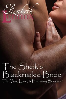 The Sheik's Blackmailed Bride (The War, Love, and Harmony Series) (Volume 5), Lennox, Elizabeth
