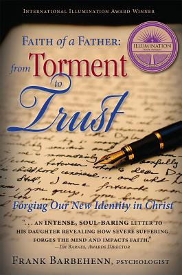Image for Faith of a Father From Torment to Trust: Forging Our New Identity in Christ