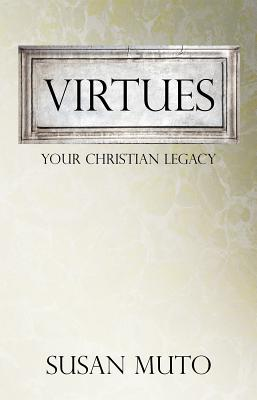 Virtues: Your Christian Legacy, Susan Muto