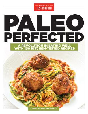 Image for Paleo Perfected: A Revolution in Eating Well with 150 Kitchen-Tested Recipes