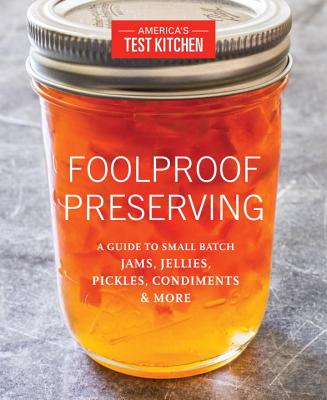 Image for Foolproof Preserving: A Guide to Small Batch Jams, Jellies, Pickles, Condiments
