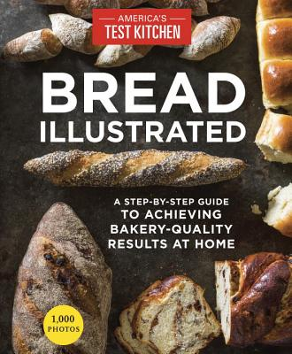 Image for Bread Illustrated: A Step-By-Step Guide to Achieving Bakery-Quality Results At Home