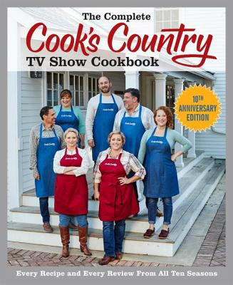 Image for The Complete Cook's Country TV Show Cookbook 10th Anniversary Edition: Every Recipe and Every Review From All Ten Seasons (COMPLETE CCY TV SHOW COOKBOOK)
