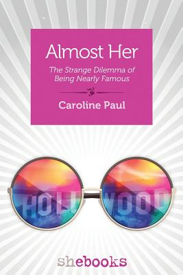 Image for Almost Her: The Strange Dilemma of Being Nearly Famous