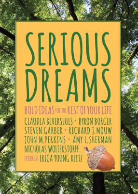 Serious Dreams: Bold Ideas for the Rest of Your Life, Byron Borger