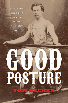 Image for Good Posture: Engaging Current Culture with Ancient Faith